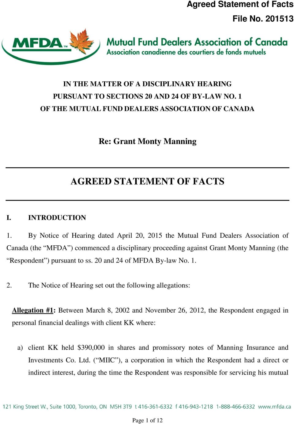 By Notice of Hearing dated April 20, 2015 the Mutual Fund Dealers Association of Canada (the MFDA ) commenced a disciplinary proceeding against Grant Monty Manning (the Respondent ) pursuant to ss.