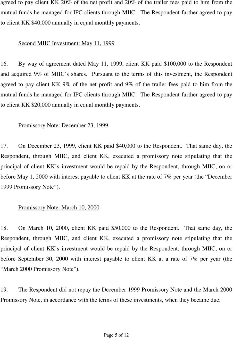 By way of agreement dated May 11, 1999, client KK paid $100,000 to the Respondent and acquired 9% of MIIC s shares.