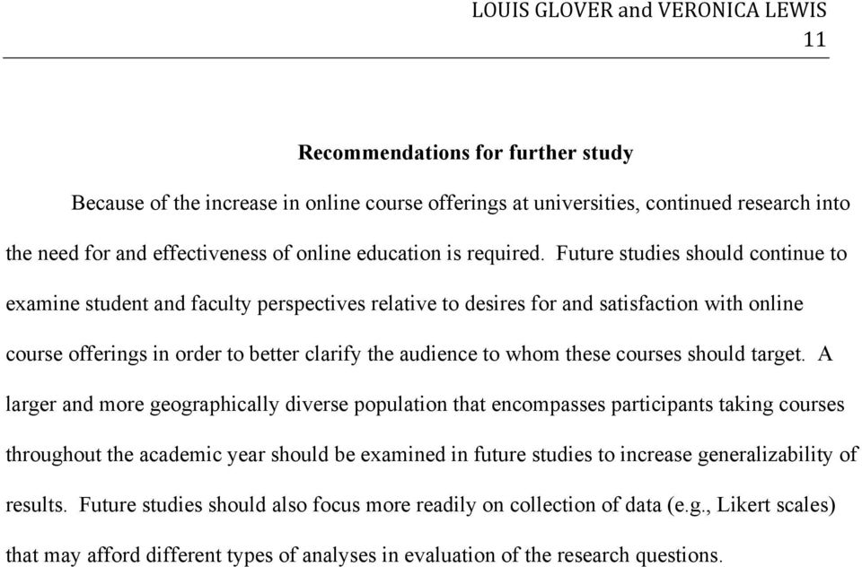 Future studies should continue to examine student and faculty perspectives relative to desires for and satisfaction with online course offerings in order to better clarify the audience to whom these