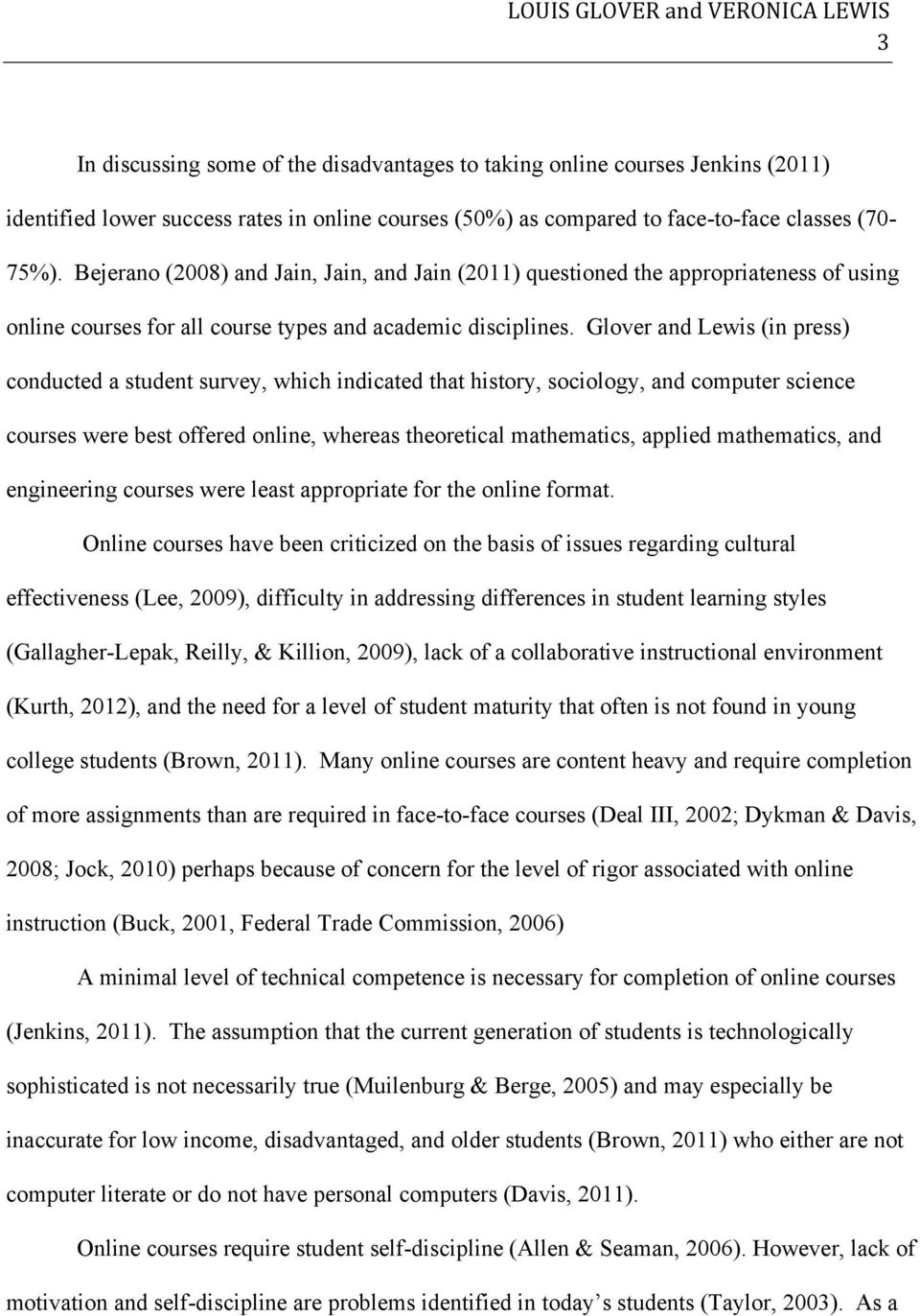 Glover and Lewis (in press) conducted a student survey, which indicated that history, sociology, and computer science courses were best offered online, whereas theoretical mathematics, applied