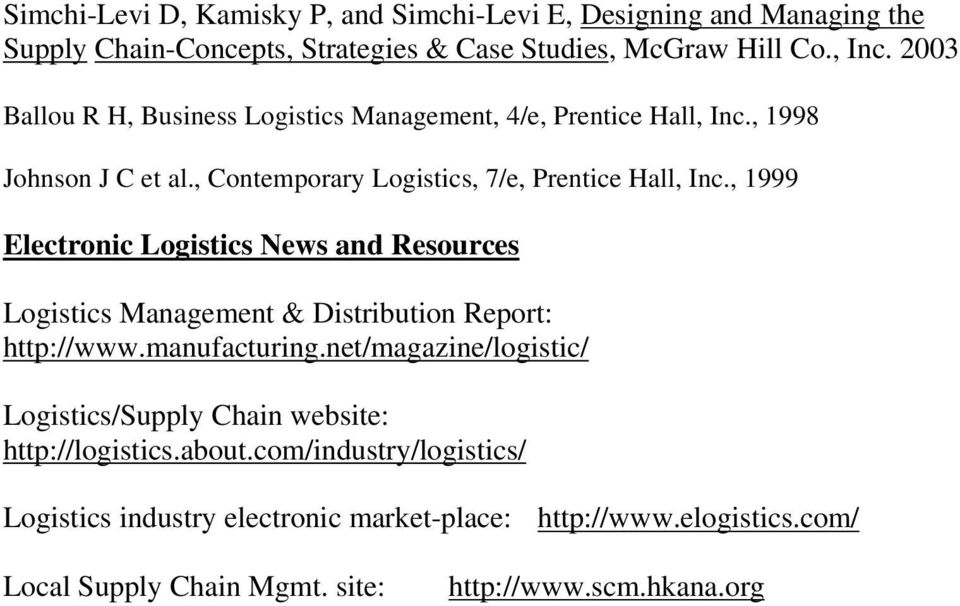 , 1999 Electronic Logistics News and Resources Logistics Management & Distribution Report: http://www.manufacturing.