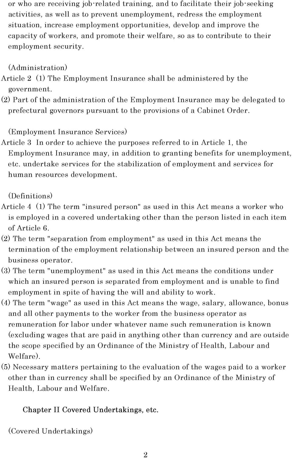 (Administration) Article 2 (1) The Employment Insurance shall be administered by the government.