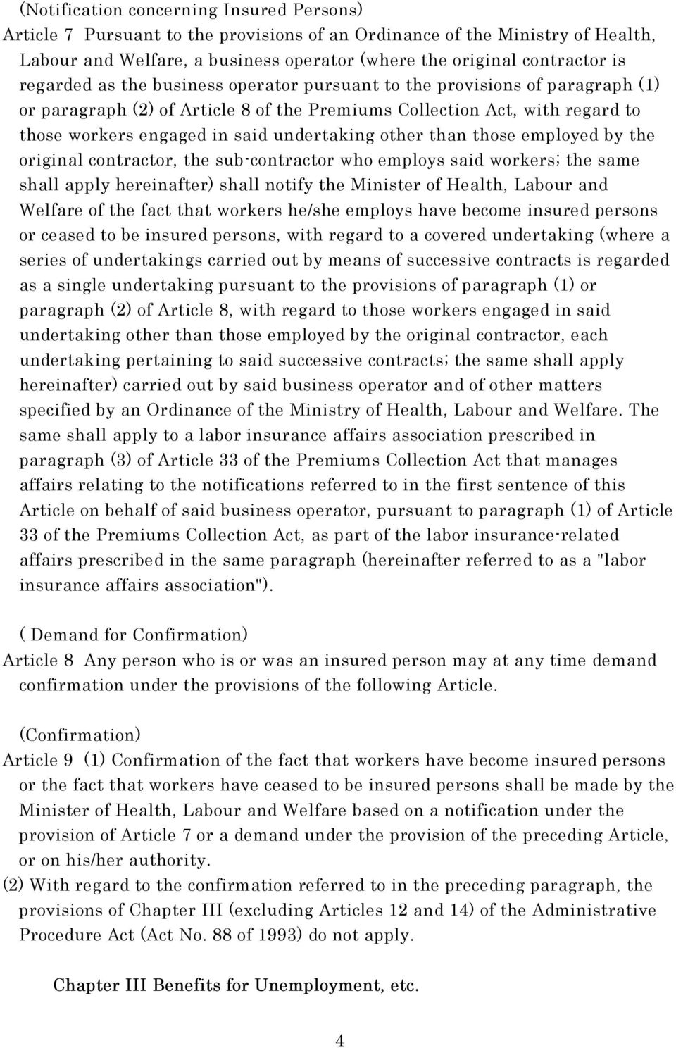 other than those employed by the original contractor, the sub-contractor who employs said workers; the same shall apply hereinafter) shall notify the Minister of Health, Labour and Welfare of the