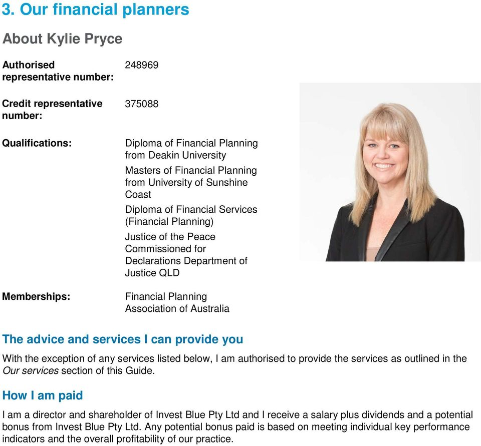 QLD Financial Planning Association of Australia The advice and services I can provide you With the exception of any services listed below, I am authorised to provide the services as outlined in the