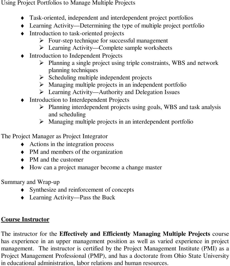 constraints, WBS and network planning techniques Scheduling multiple independent projects Managing multiple projects in an independent portfolio Learning Activity Authority and Delegation Issues