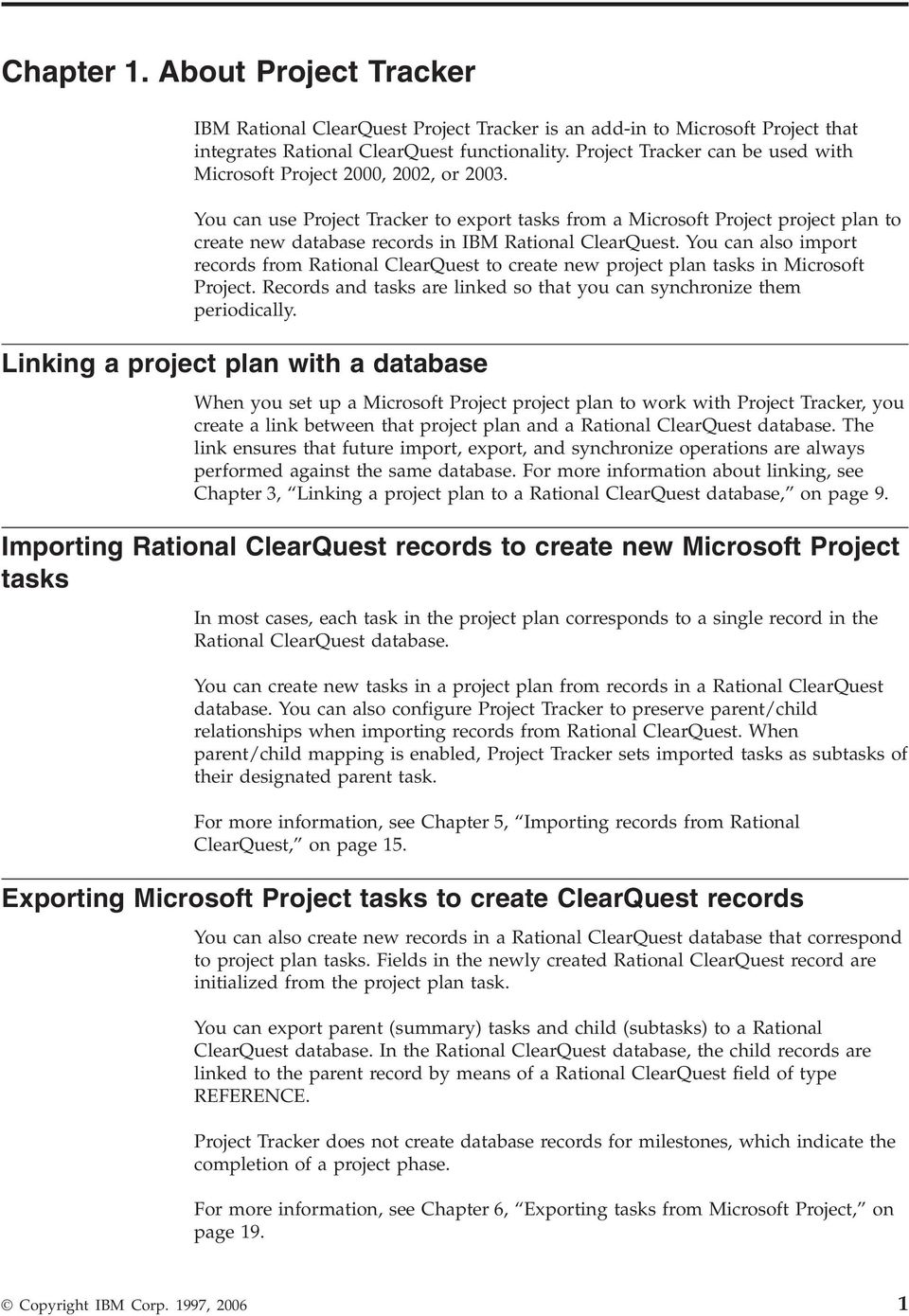 You can use Project Tracker to export tasks from a Microsoft Project project plan to create new database records in IBM Rational ClearQuest.