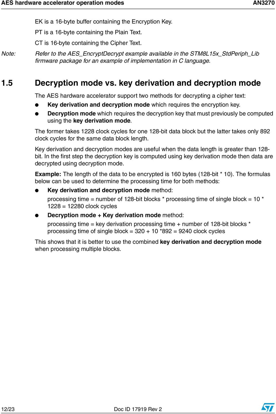 key derivation and decryption mode The AES hardware accelerator support two methods for decrypting a cipher text: Key derivation and decryption mode which requires the encryption key.
