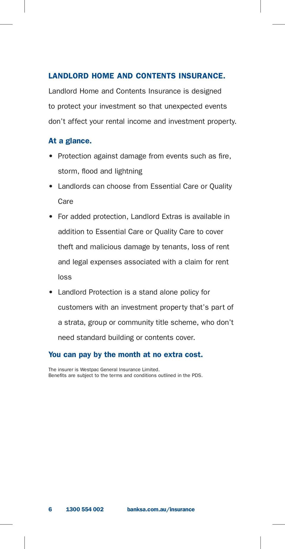 Protection against damage from events such as fire, storm, flood and lightning Landlords can choose from Essential Care or Quality Care For added protection, Landlord Extras is available in addition