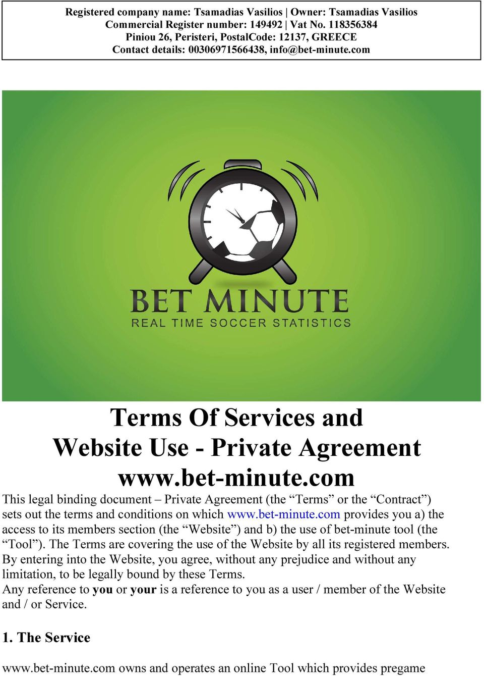 com Terms Of Services and Website Use - Private Agreement www.bet-minute.com This legal binding document Private Agreement (the Terms or the Contract ) sets out the terms and conditions on which www.