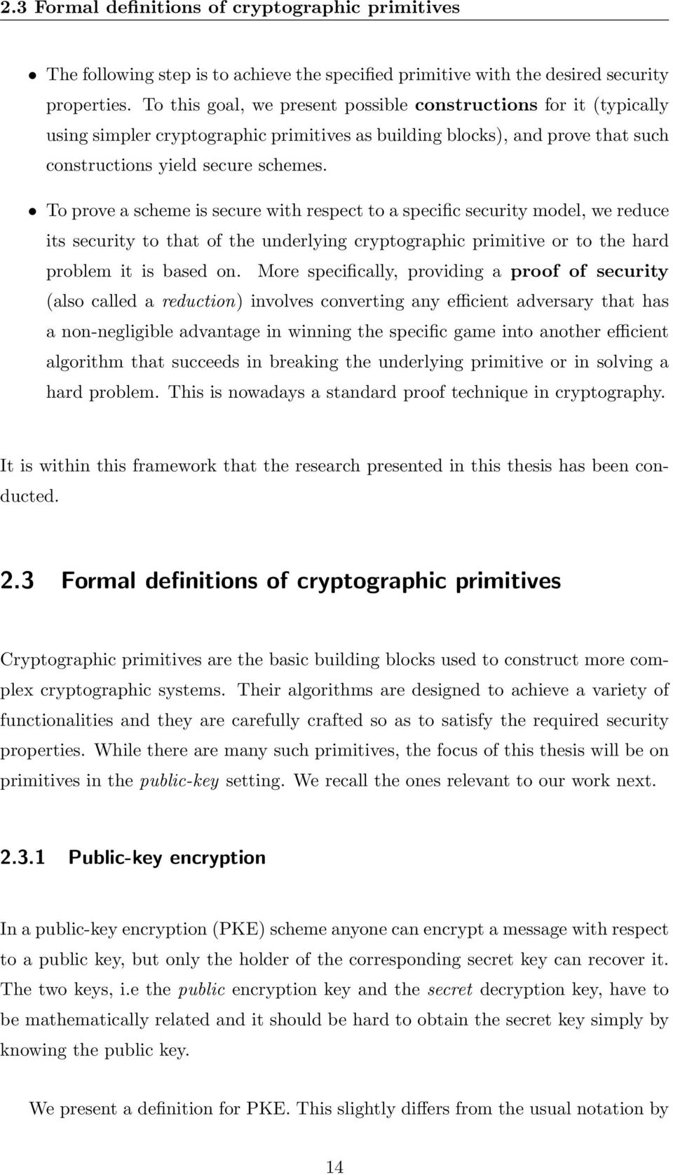 To prove a scheme is secure with respect to a specific security model, we reduce its security to that of the underlying cryptographic primitive or to the hard problem it is based on.