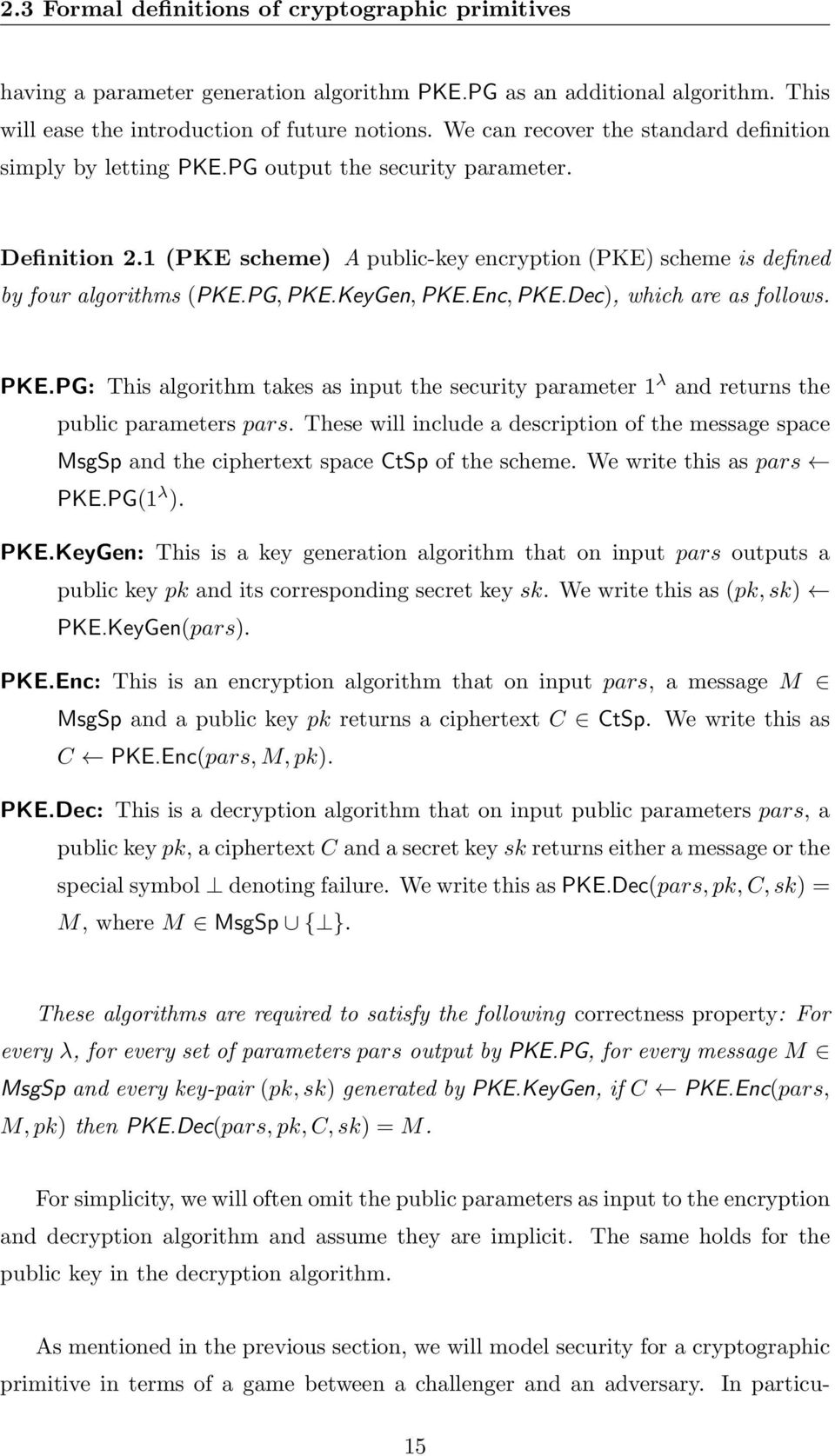 PG, PKE.KeyGen, PKE.Enc, PKE.Dec), which are as follows. PKE.PG: This algorithm takes as input the security parameter 1 λ and returns the public parameters pars.