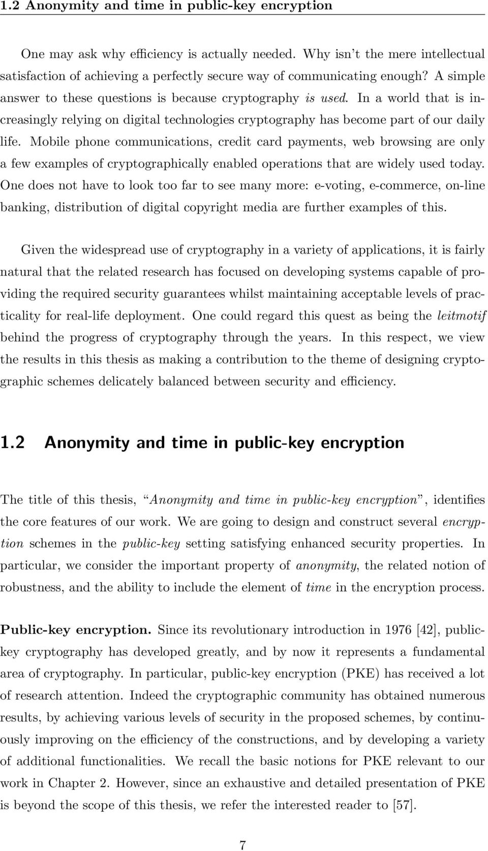 Mobile phone communications, credit card payments, web browsing are only a few examples of cryptographically enabled operations that are widely used today.