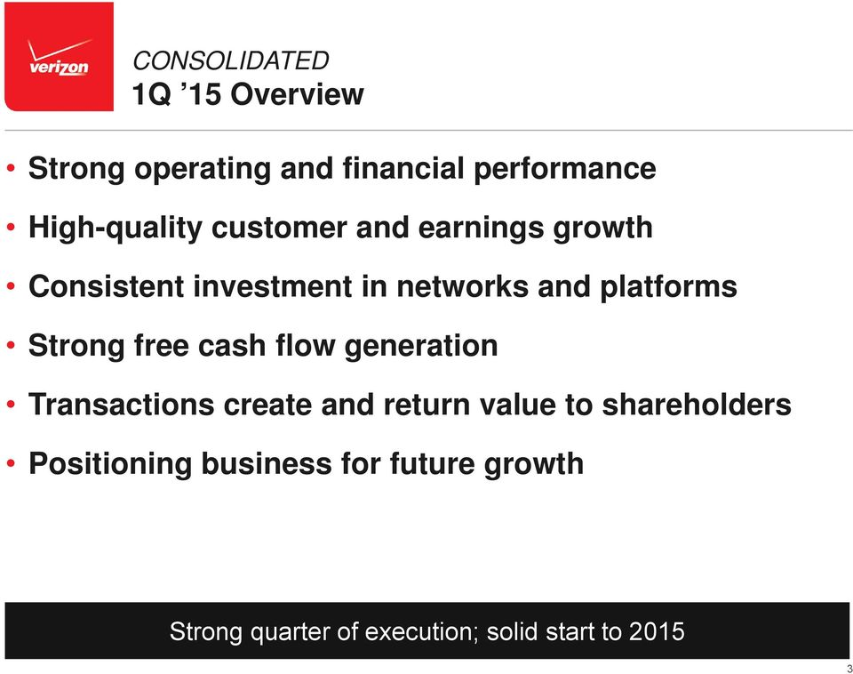 growth Strong quarter of execution; solid start to 2015 Confidential and proprietary materials for authorized Verizon personnel and outside