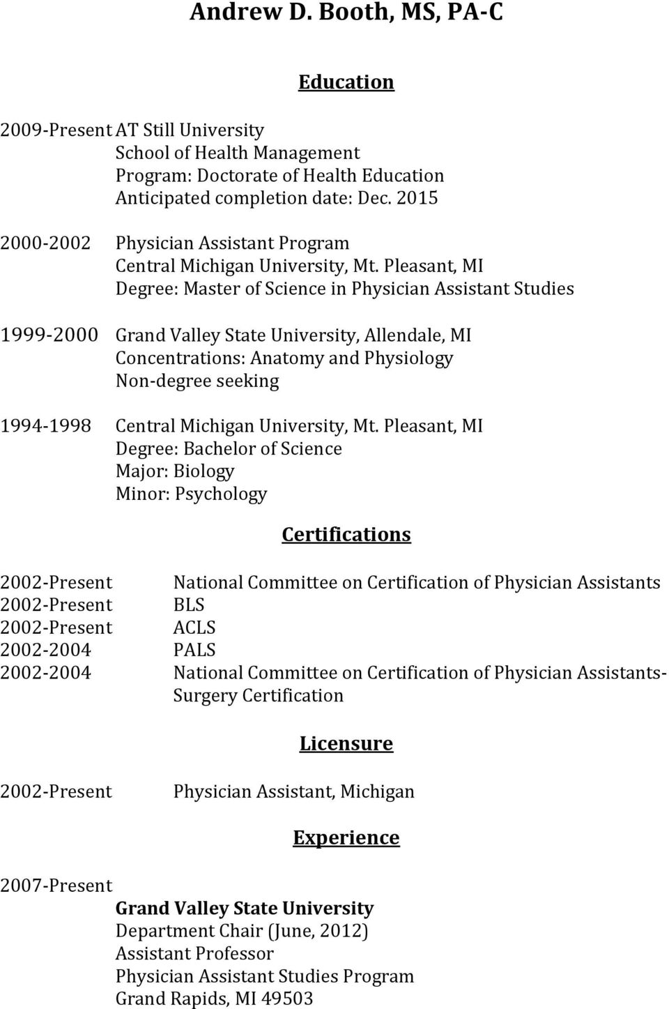 Pleasant, MI Degree: Master of Science in Physician Assistant Studies 1999-2000 Grand Valley State University, Allendale, MI Concentrations: Anatomy and Physiology Non-degree seeking 1994-1998