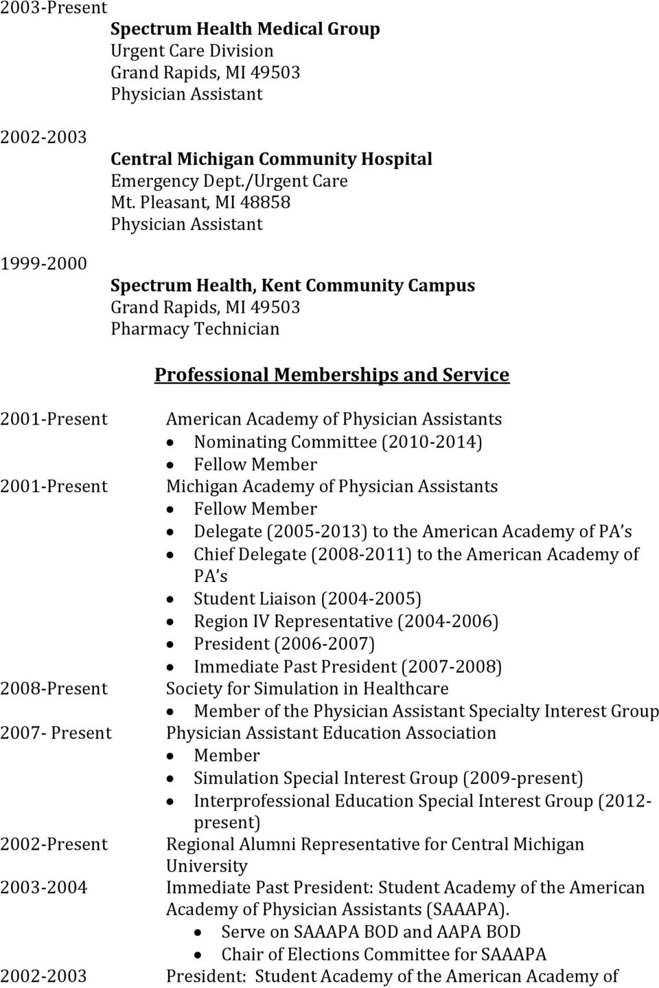 Physician Assistants Nominating Committee (2010-2014) Fellow Member 2001-Present Michigan Academy of Physician Assistants Fellow Member Delegate (2005-2013) to the American Academy of PA s Chief