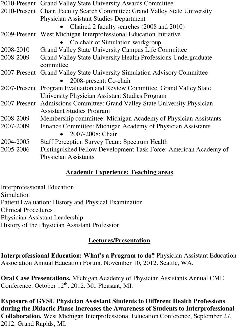 Grand Valley State University Health Professions Undergraduate committee 2007-Present Grand Valley State University Simulation Advisory Committee 2008-present: Co-chair 2007-Present Program