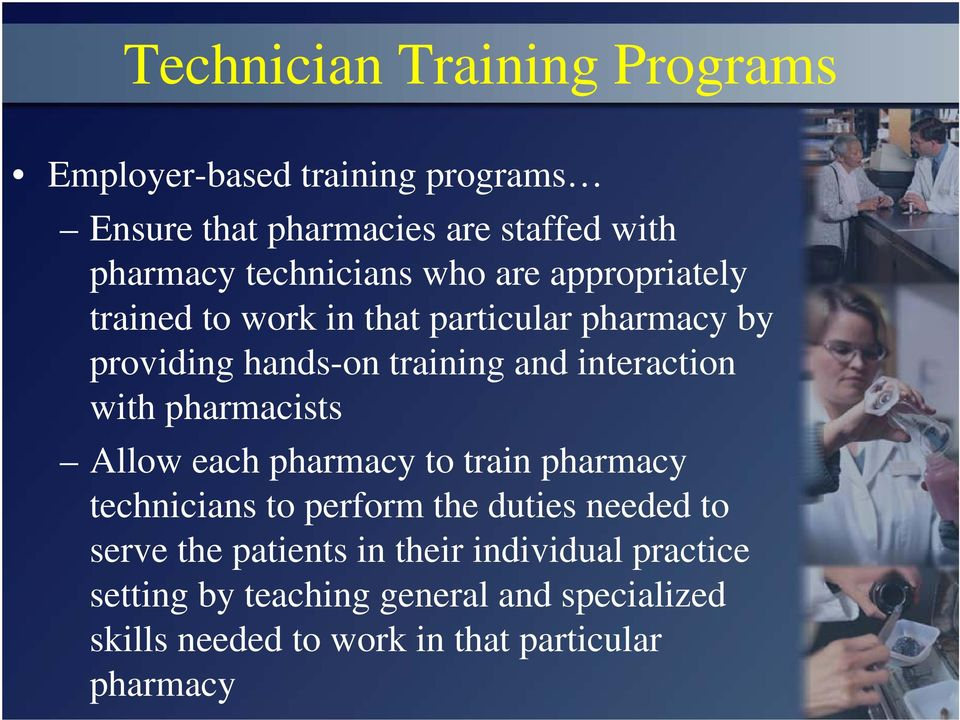interaction with pharmacists Allow each pharmacy to train pharmacy technicians to perform the duties needed to serve