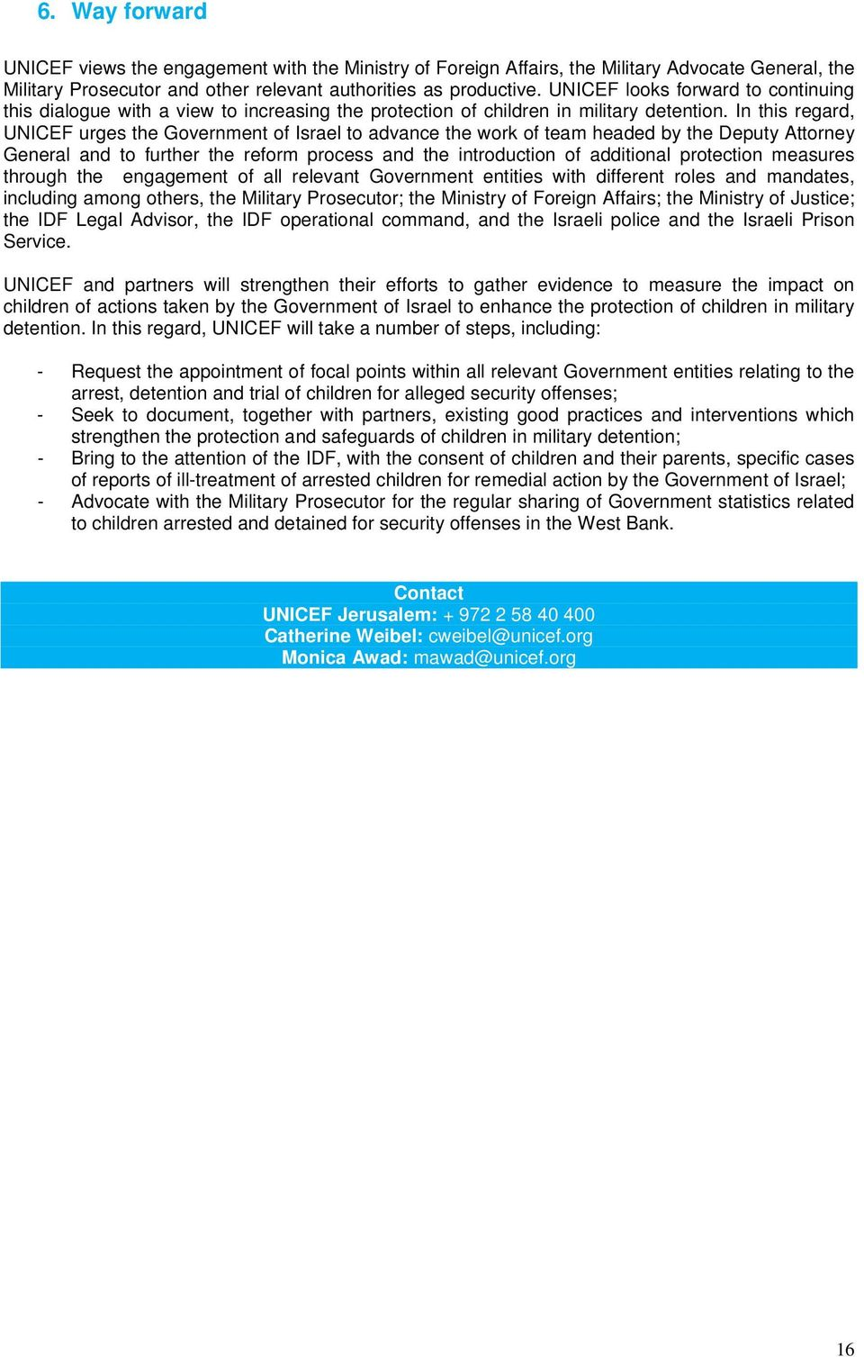 In this regard, UNICEF urges the Government of Israel to advance the work of team headed by the Deputy Attorney General and to further the reform process and the introduction of additional protection