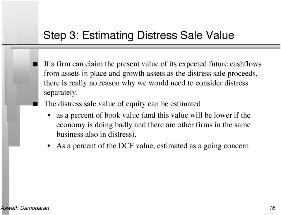 The distress sale value of equity ca be estimated as a percet of book value (ad this value will be lower if the ecoomy is doig