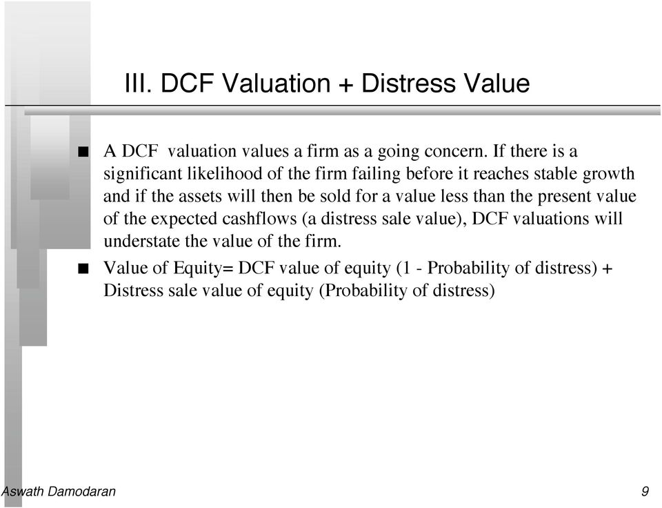 for a value less tha the preset value of the expected cashflows (a distress sale value), DCF valuatios will uderstate