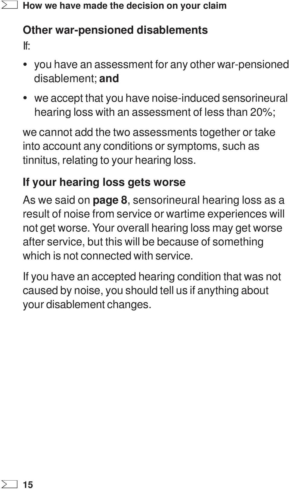 loss. If your hearing loss gets worse As we said on page 8, sensorineural hearing loss as a result of noise from service or wartime experiences will not get worse.