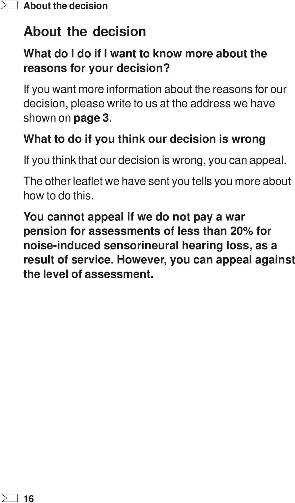 What to do if you think our decision is wrong If you think that our decision is wrong, you can appeal.