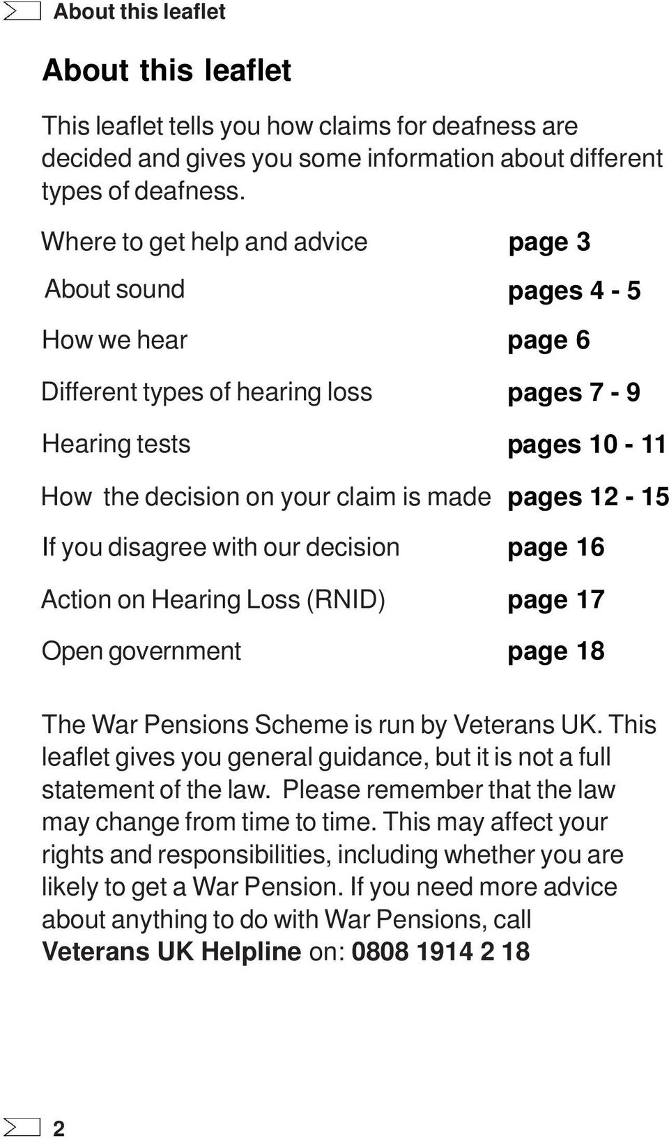 you disagree with our decision page 16 Action on Hearing Loss (RNID) page 17 Open government page 18 The War Pensions Scheme is run by Veterans UK.