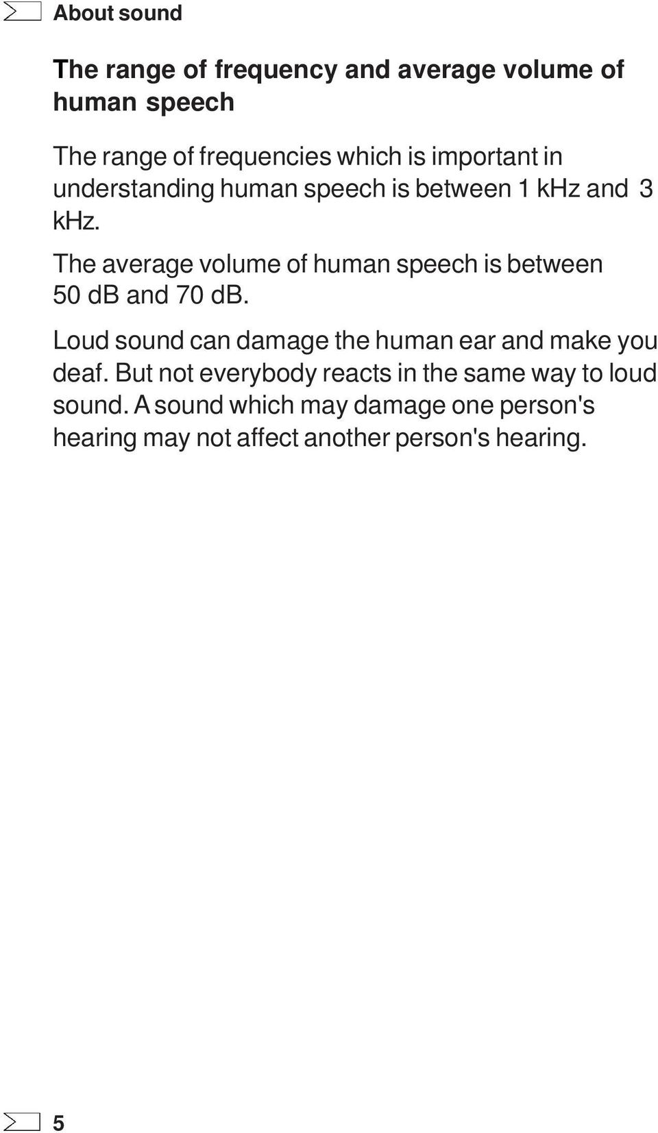 The average volume of human speech is between 50 db and 70 db.