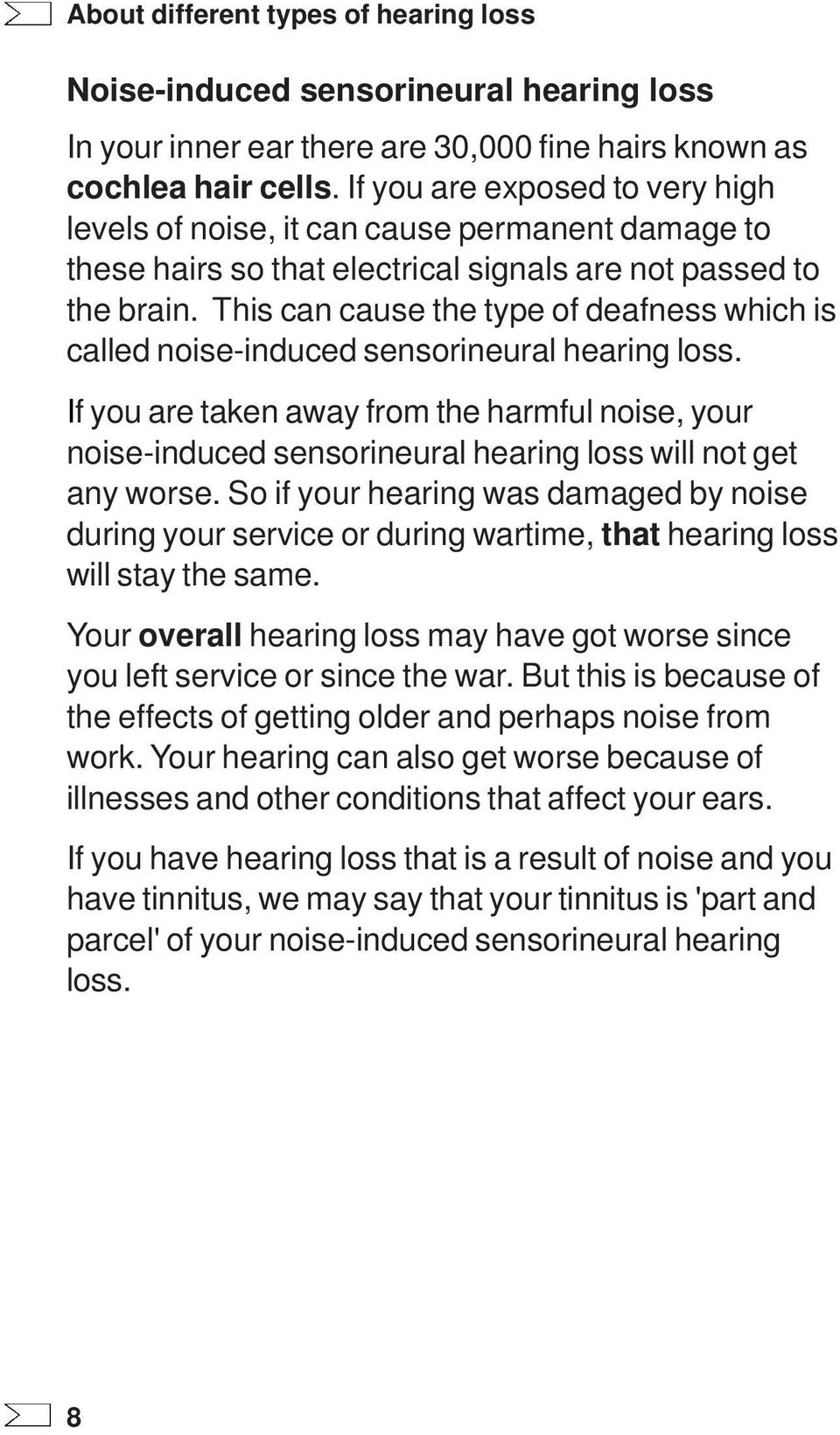 This can cause the type of deafness which is called noise-induced sensorineural hearing loss.