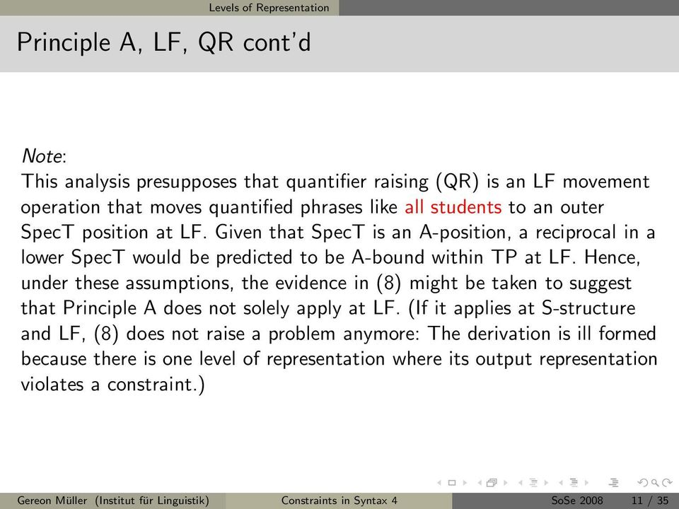 Hence, under these assumptions, the evidence in (8) might be taken to suggest that Principle A does not solely apply at LF.