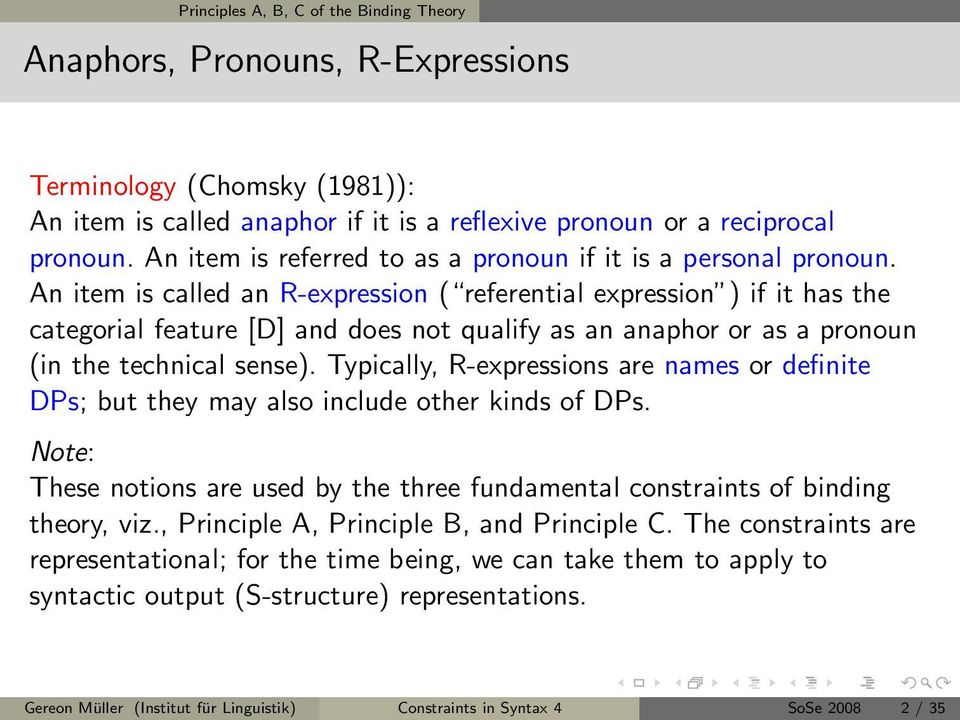 An item is called an R-expression ( referential expression ) if it has the categorial feature [D] and does not qualify as an anaphor or as a pronoun (in the technical sense).