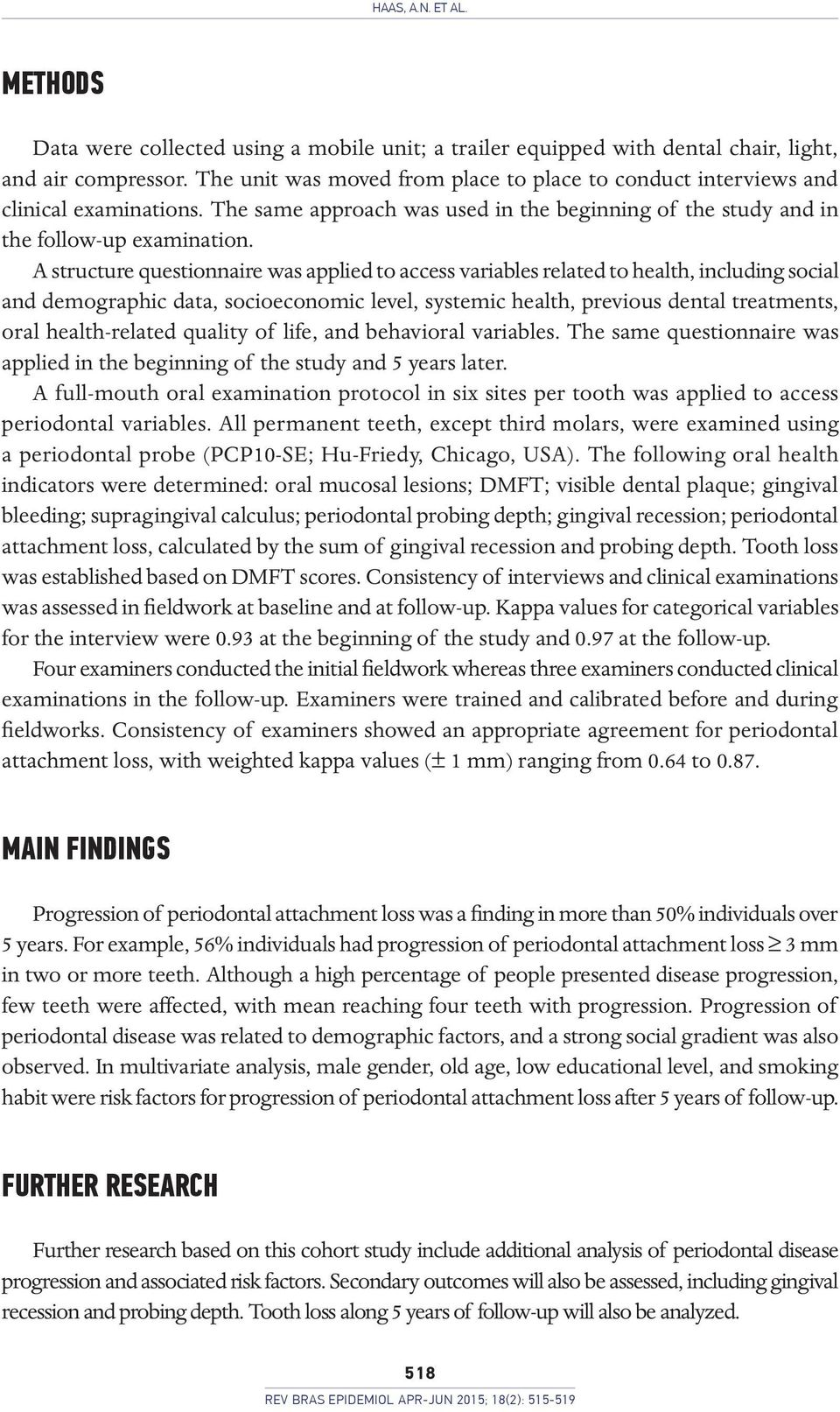 A structure questionnaire was applied to access variables related to health, including social and demographic data, socioeconomic level, systemic health, previous dental treatments, oral
