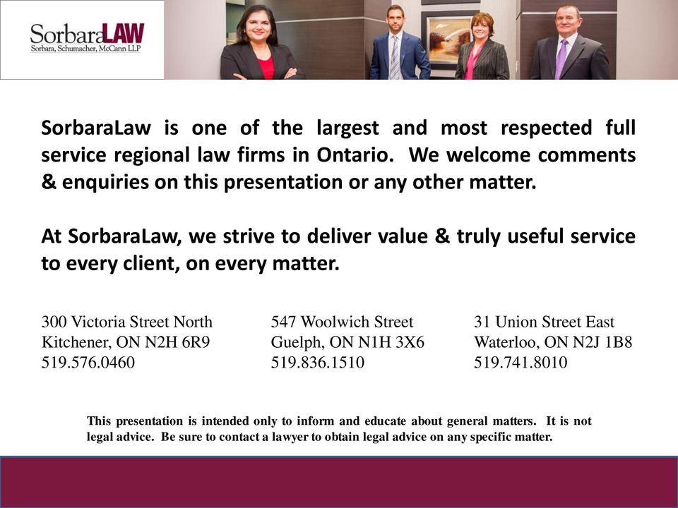 At SorbaraLaw, we strive to deliver value & truly useful service to every client, on every matter. 300 Victoria Street North Kitchener, ON N2H 6R9 519.