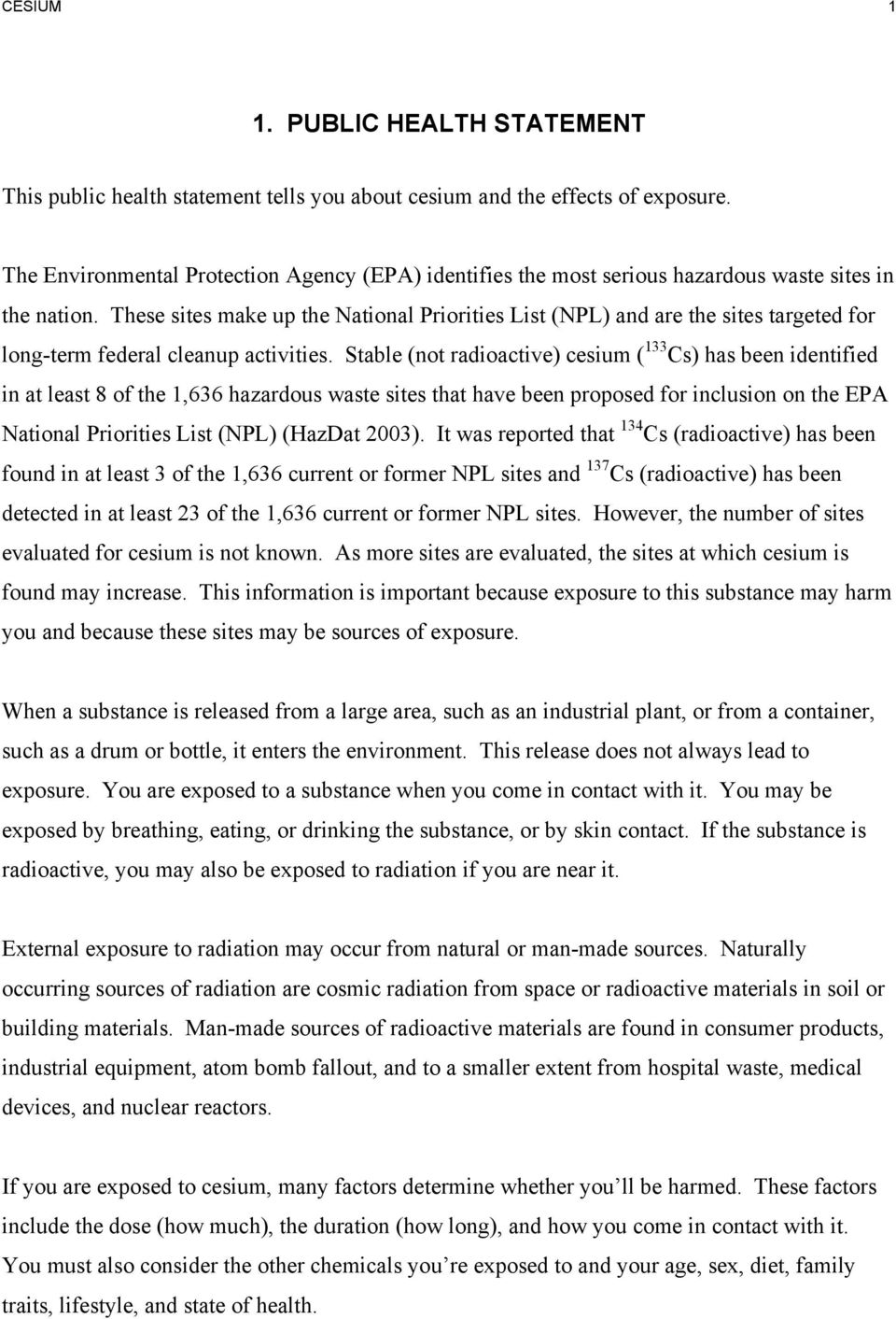 Stable (not radioactive) cesium ( 133 Cs) has been identified in at least 8 of the 1,636 hazardous waste sites that have been proposed for inclusion on the EPA National Priorities List (NPL) (HazDat