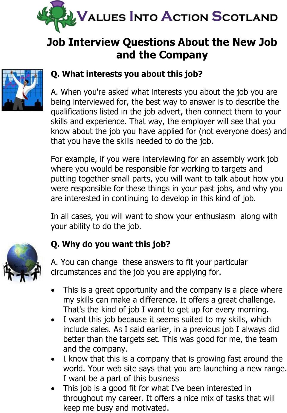When you're asked what interests you about the job you are being interviewed for, the best way to answer is to describe the qualifications listed in the job advert, then connect them to your skills