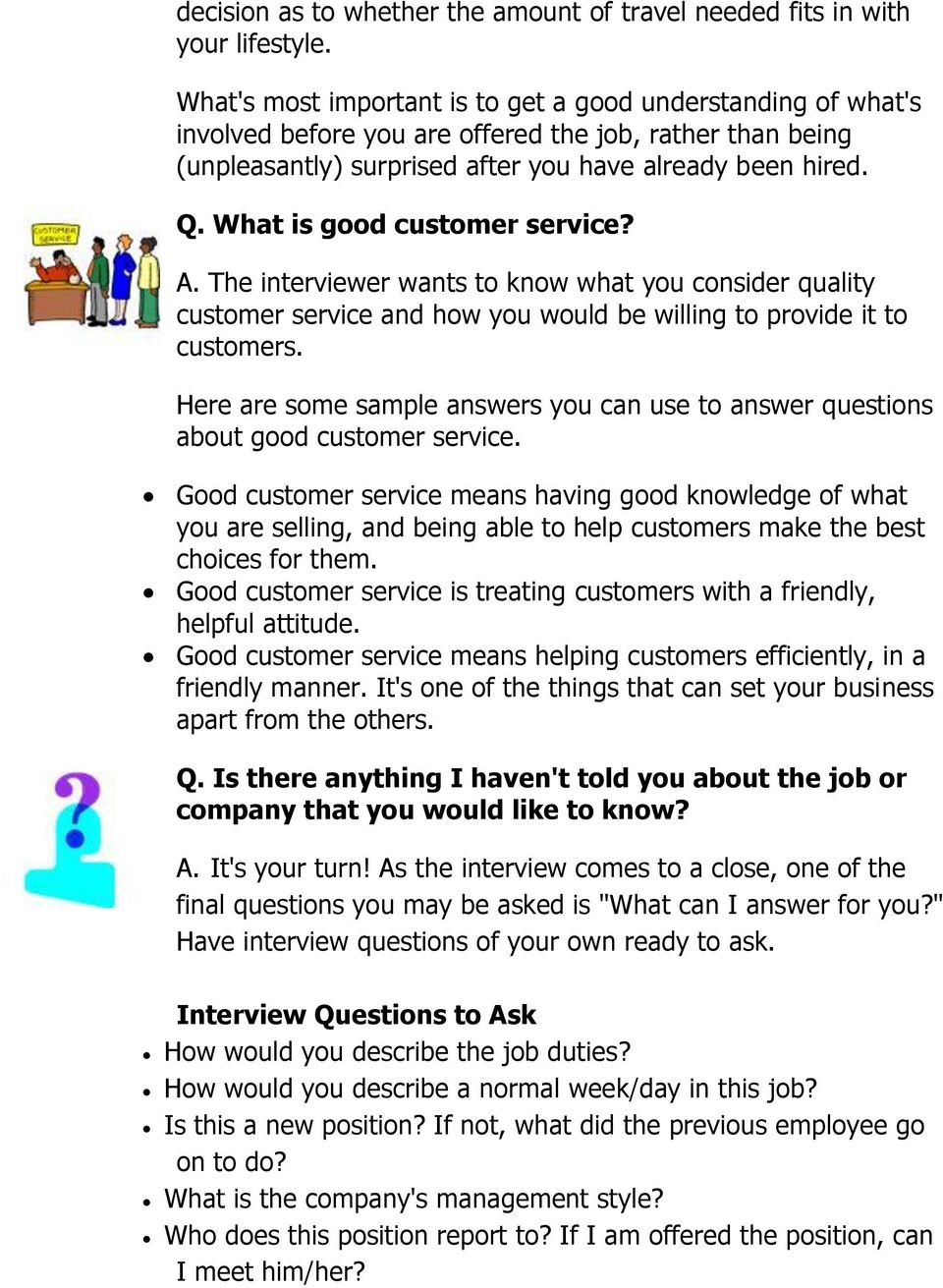 What is good customer service? A. The interviewer wants to know what you consider quality customer service and how you would be willing to provide it to customers.