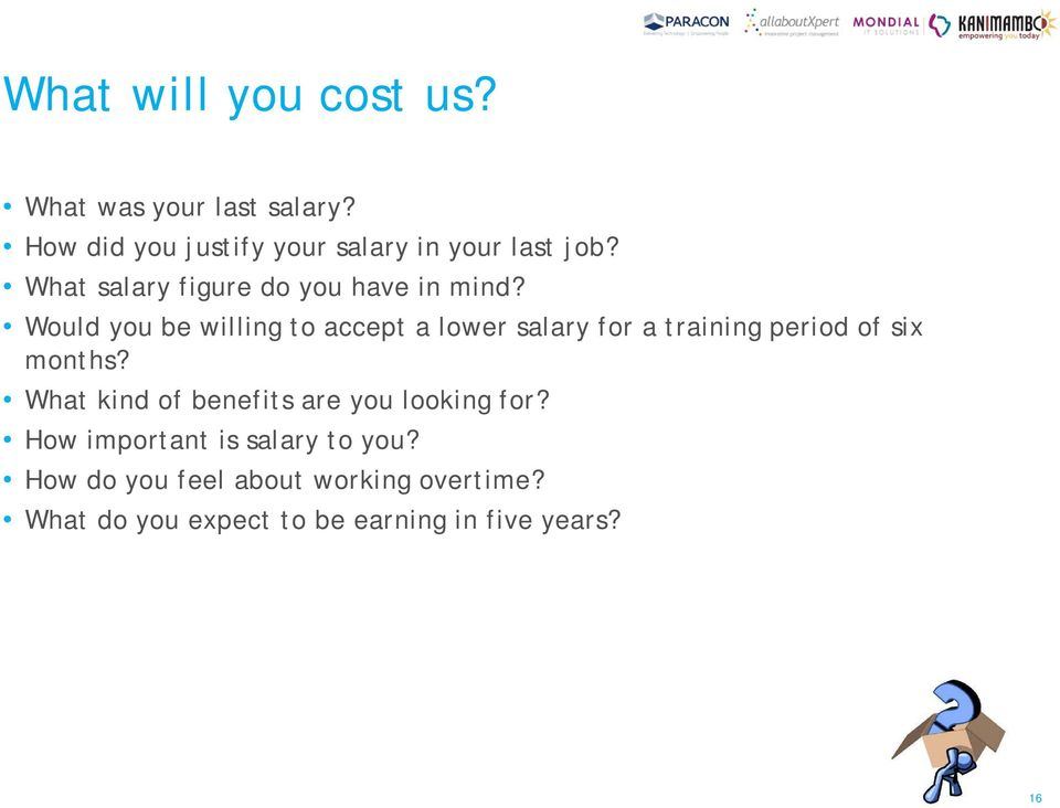Would you be willing to accept a lower salary for a training period of six months?