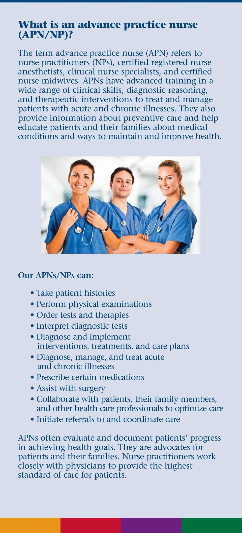 APNs have advanced training in a wide range of clinical skills, diagnostic reasoning, and therapeutic interventions to treat and manage patients with acute and chronic illnesses.