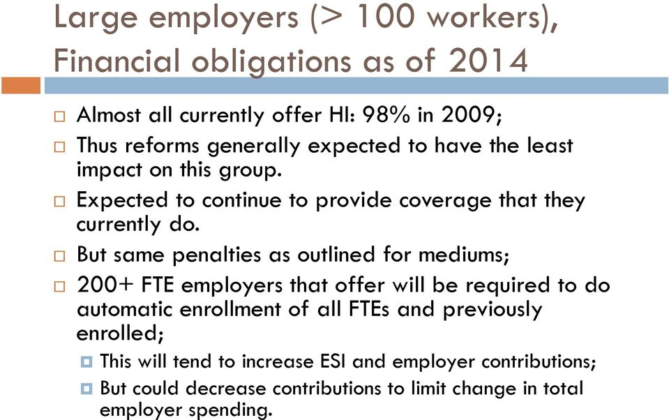 But same penalties as outlined for mediums; 200+ FTE employers that offer will be required to do automatic enrollment of all FTEs and