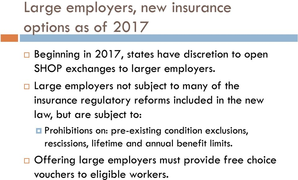 Large employers not subject to many of the insurance regulatory reforms included in the new law, but are