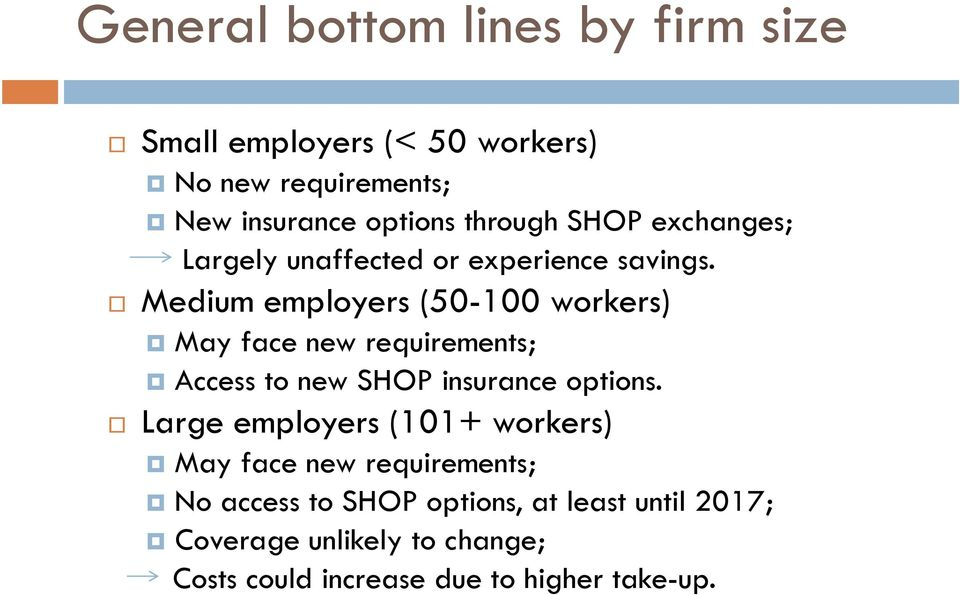 Medium employers (50-100 workers) May face new requirements; Access to new SHOP insurance options.