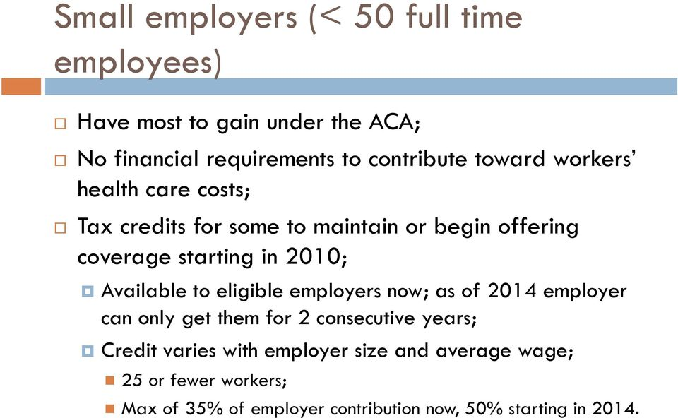 Available to eligible employers now; as of 2014 employer can only get them for 2 consecutive years; Credit varies