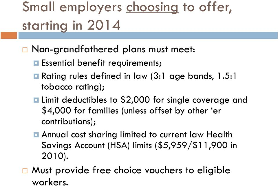 5:1 tobacco rating); Limit deductibles to $2,000 for single coverage and $4,000 for families (unless offset by other er
