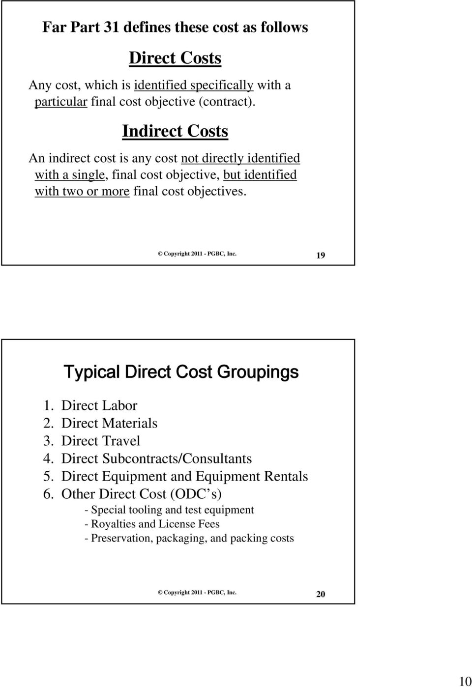 objectives. 19 Typical Direct Cost Groupings 1. Direct Labor 2. Direct Materials 3. Direct Travel 4. Direct Subcontracts/Consultants 5.