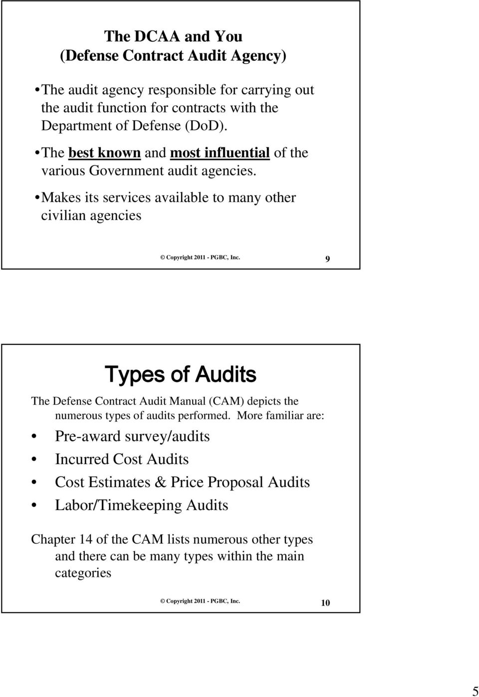 Makes its services available to many other civilian agencies 9 Types of Audits The Defense Contract Audit Manual (CAM) depicts the numerous types of audits