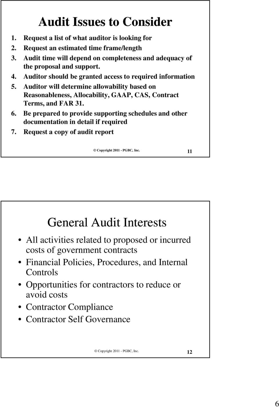 Auditor will determine allowability based on Reasonableness, Allocability, GAAP, CAS, Contract Terms, and FAR 31. 6.