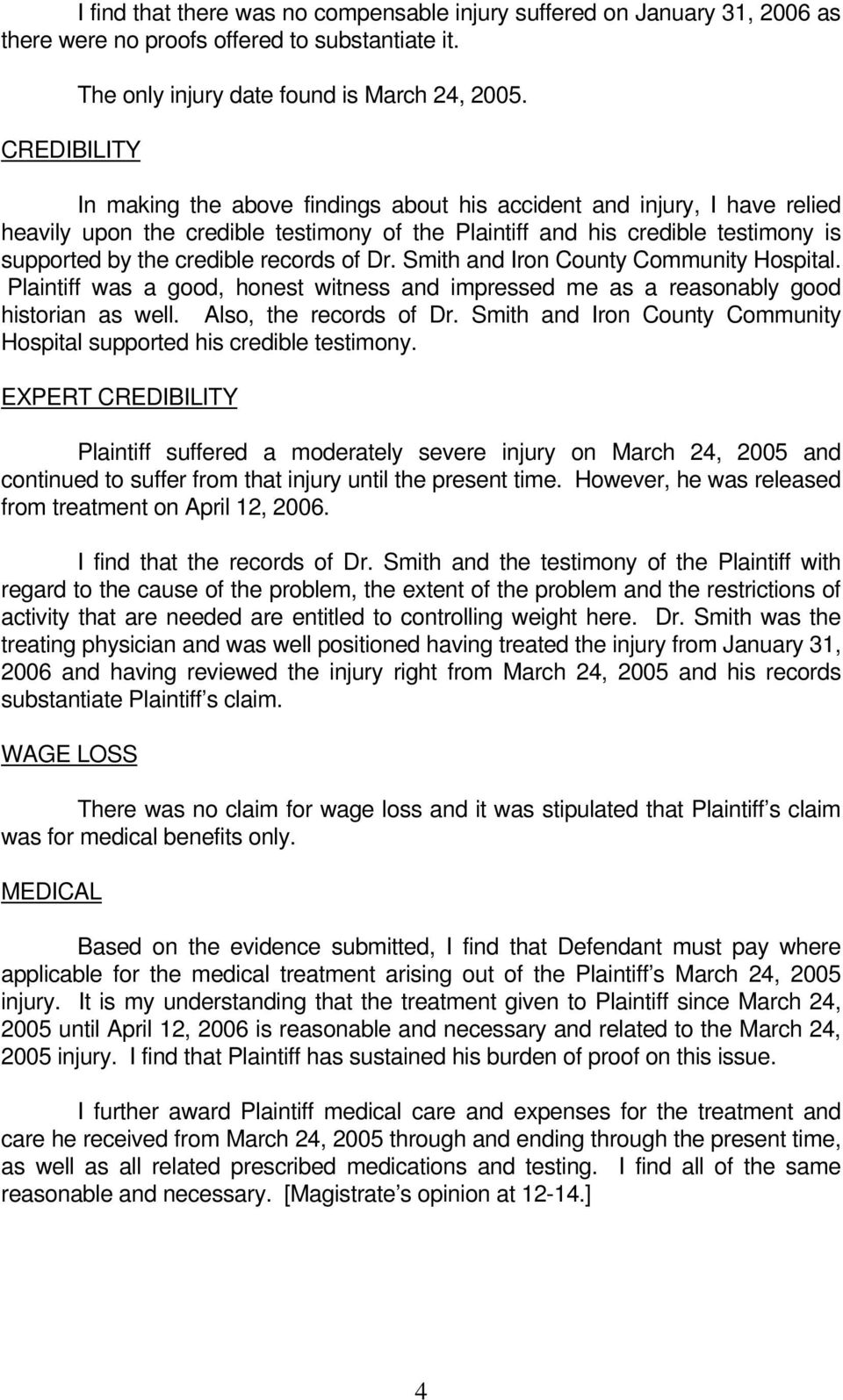 Smith and Iron County Community Hospital. Plaintiff was a good, honest witness and impressed me as a reasonably good historian as well. Also, the records of Dr.