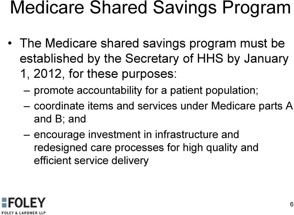 population; coordinate items and services under Medicare parts A and B; and encourage
