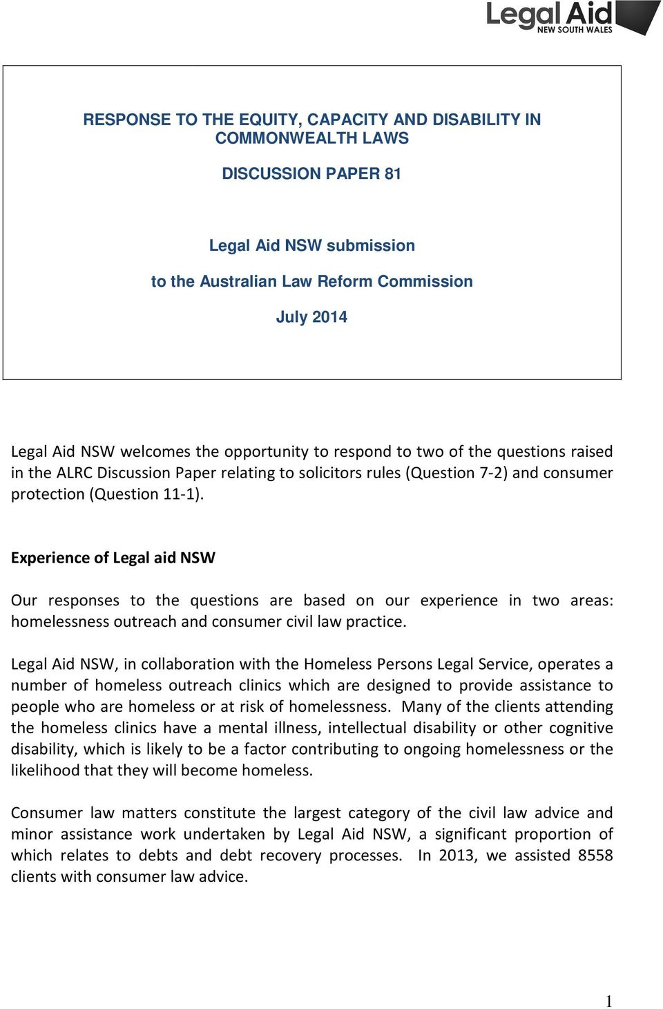 Experience of Legal aid NSW Our responses to the questions are based on our experience in two areas: homelessness outreach and consumer civil law practice.