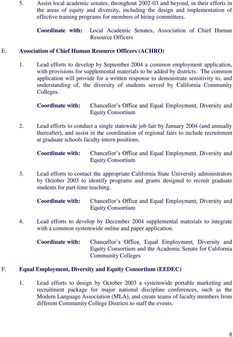 Lead efforts to develop by September 2004 a common employment application, with provisions for supplemental materials to be added by districts.